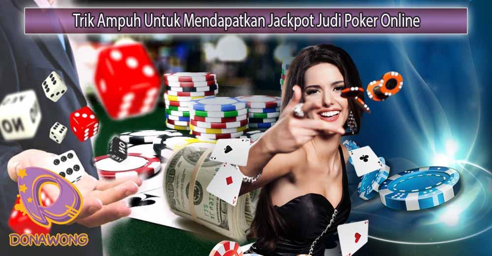 Trik Ampuh Untuk Mendapatkan Jackpot Judi Poker Online